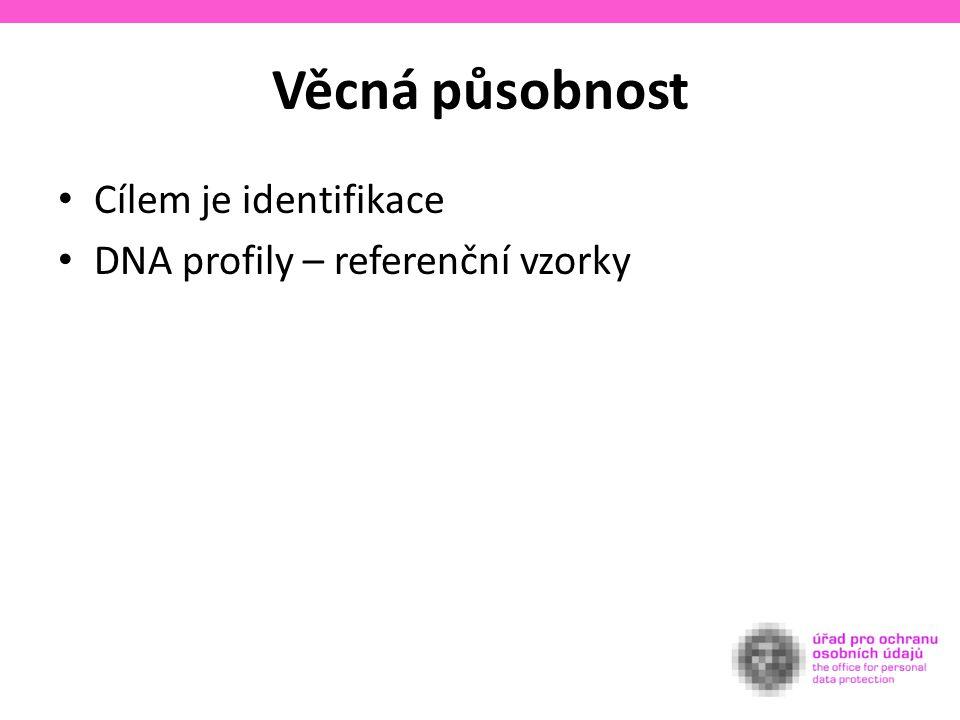 Věcná působnost Cílem je identifikace DNA profily – referenční vzorky