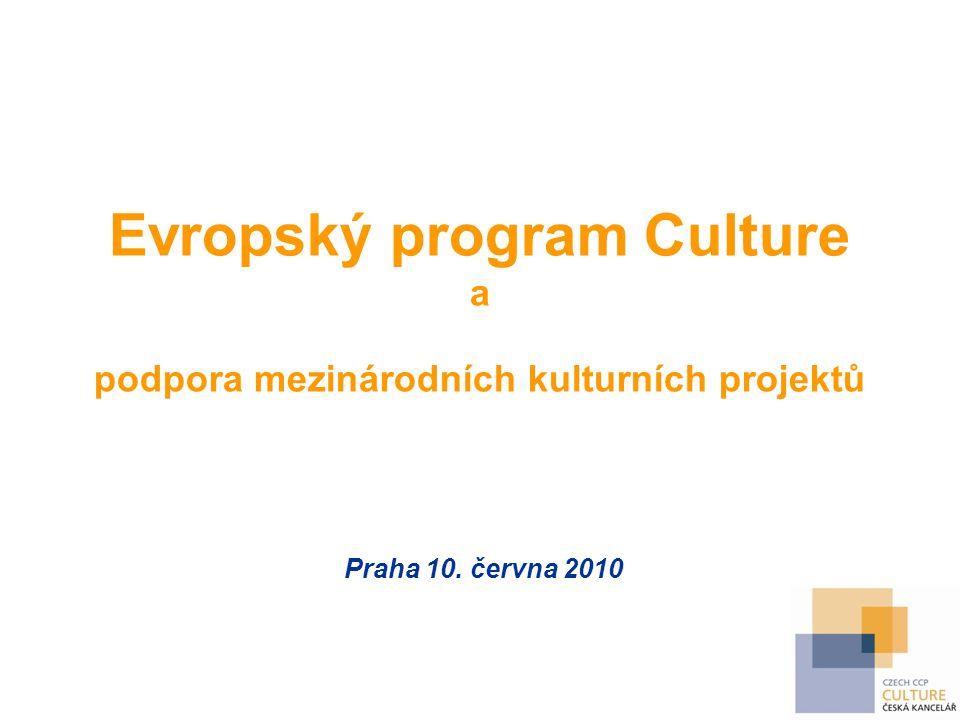 Evropský program Culture a podpora mezinárodních kulturních projektů Praha 10. června 2010