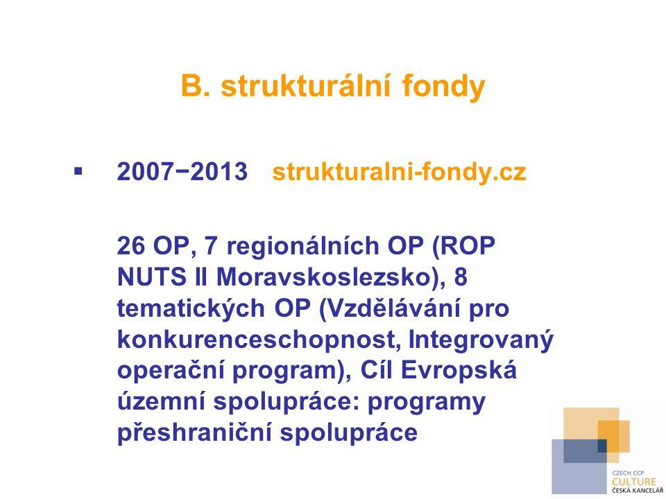 B. strukturální fondy  2007−2013strukturalni-fondy.cz 26 OP, 7 regionálních OP (ROP NUTS II Moravskoslezsko), 8 tematických OP (Vzdělávání pro konkur