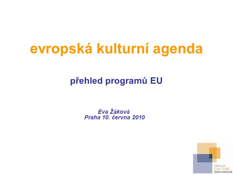 evropská kulturní agenda přehled programů EU Eva Žáková Praha 10. června 2010