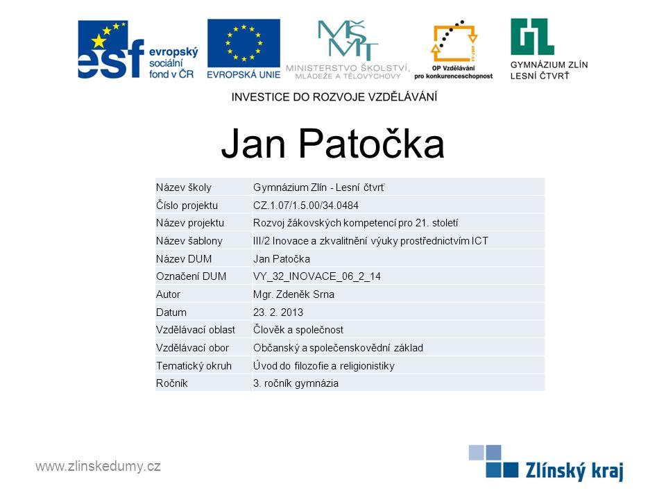 Jan Patočka www.zlinskedumy.cz Název školyGymnázium Zlín - Lesní čtvrť Číslo projektuCZ.1.07/1.5.00/34.0484 Název projektuRozvoj žákovských kompetencí
