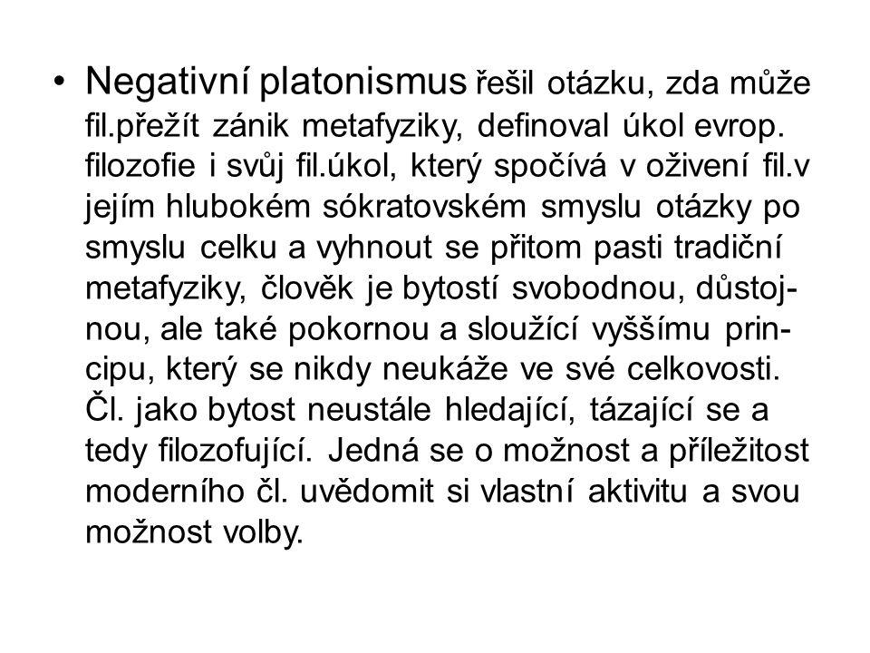 Negativní platonismus řešil otázku, zda může fil.přežít zánik metafyziky, definoval úkol evrop. filozofie i svůj fil.úkol, který spočívá v oživení fil
