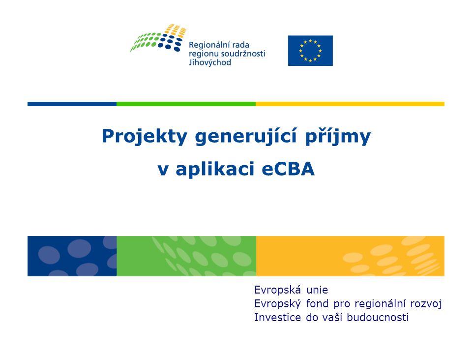 Projekty generující příjmy v aplikaci eCBA Evropská unie Evropský fond pro regionální rozvoj Investice do vaší budoucnosti