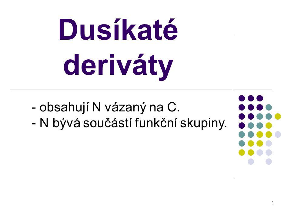 1 Dusíkaté deriváty - obsahují N vázaný na C. - N bývá součástí funkční skupiny.