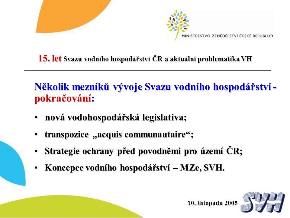 10. listopadu 2005 Několik mezníků vývoje Svazu vodního hospodářství - pokračování: nová vodohospodářská legislativa ; nová vodohospodářská legislativ