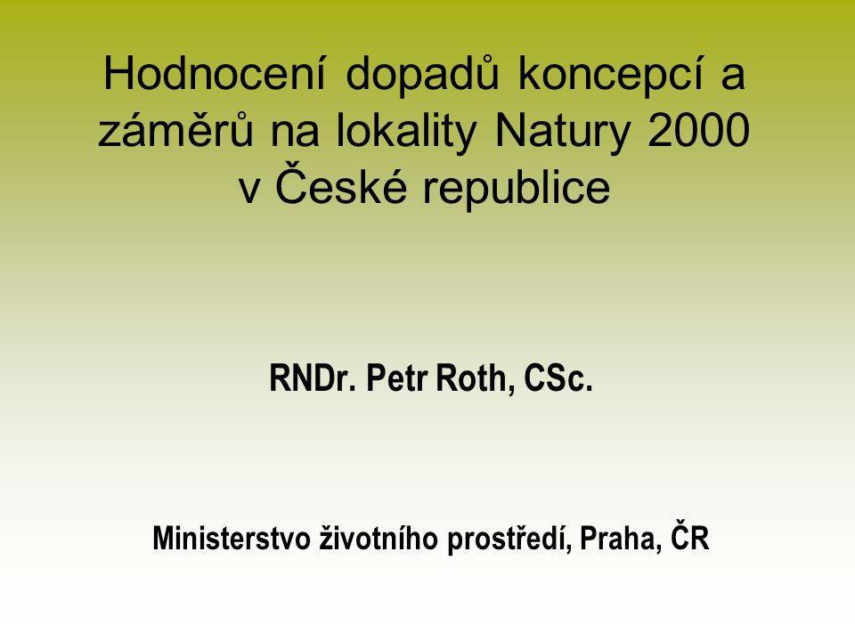Hodnocení dopadů koncepcí a záměrů na lokality Natury 2000 v České republice RNDr.