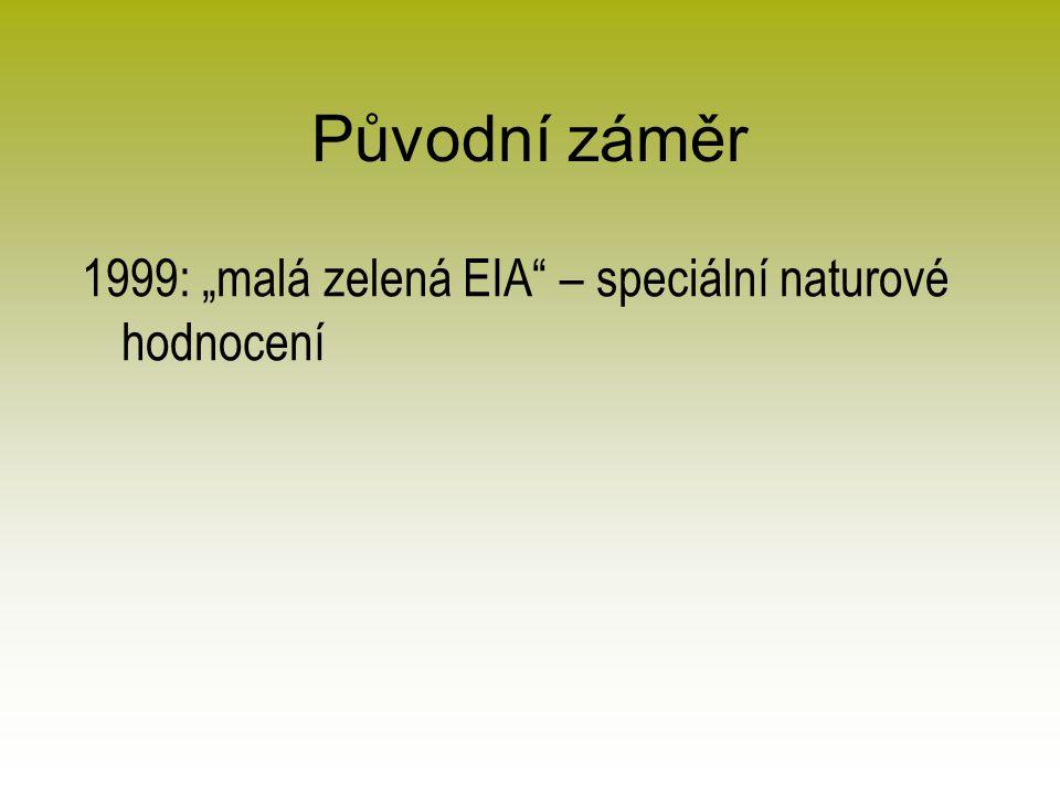 """Původní záměr 1999: """"malá zelená EIA – speciální naturové hodnocení"""
