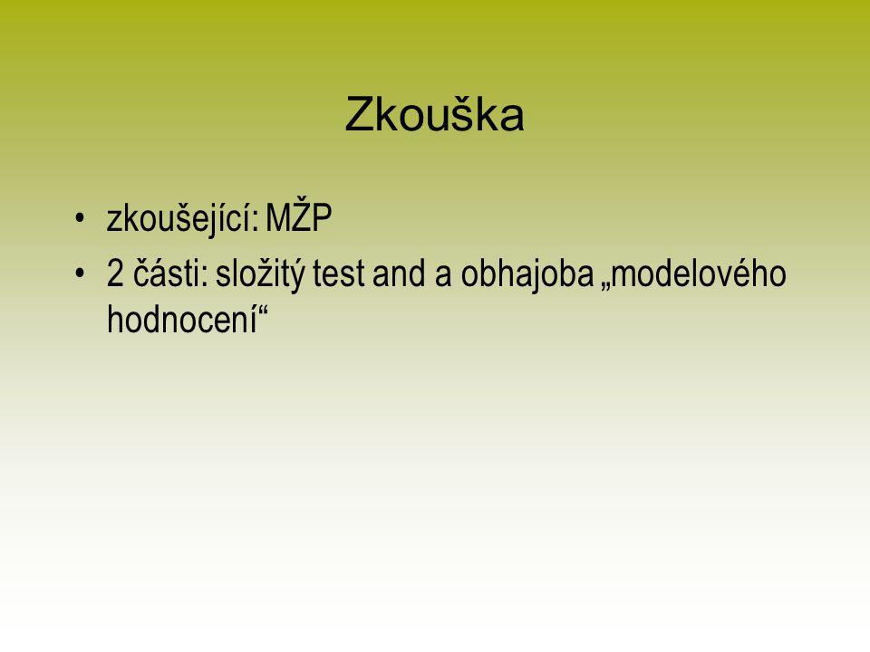 """Zkouška zkoušející: MŽP 2 části: složitý test and a obhajoba """"modelového hodnocení"""