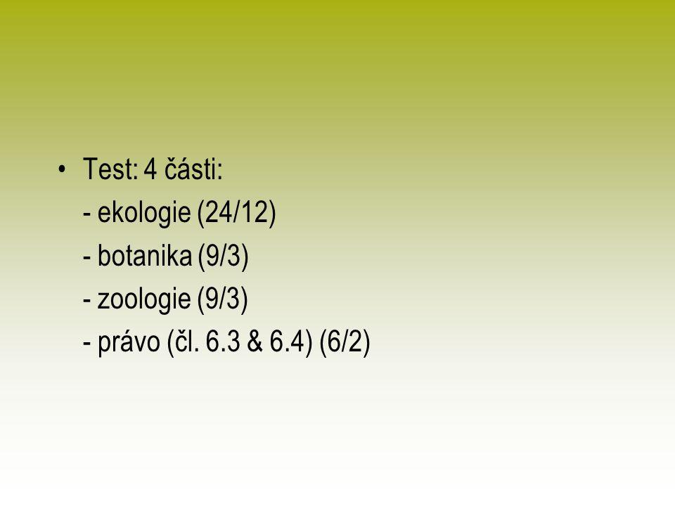 Test: 4 části: - ekologie (24/12) - botanika (9/3) - zoologie (9/3) - právo (čl. 6.3 & 6.4) (6/2)