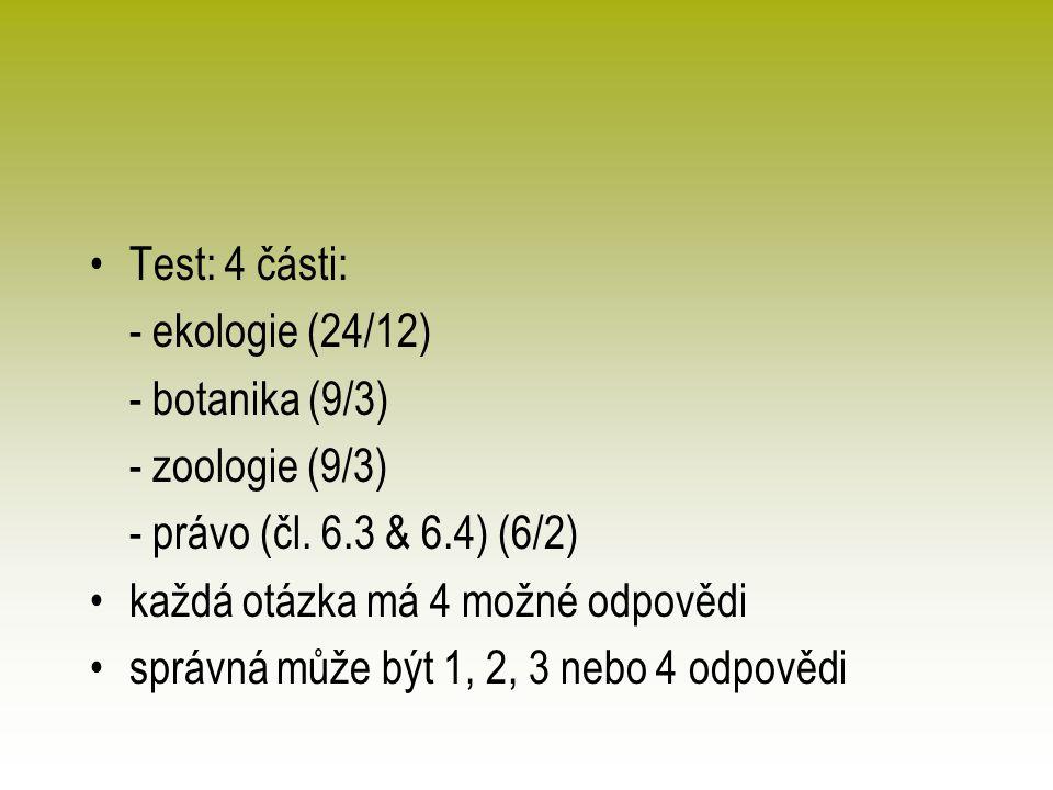 Test: 4 části: - ekologie (24/12) - botanika (9/3) - zoologie (9/3) - právo (čl.