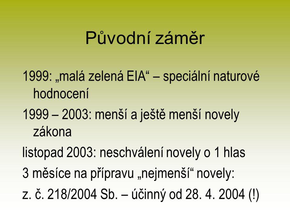 """Původní záměr 1999: """"malá zelená EIA – speciální naturové hodnocení 1999 – 2003: menší a ještě menší novely zákona listopad 2003: neschválení novely o 1 hlas 3 měsíce na přípravu """"nejmenší novely: z."""