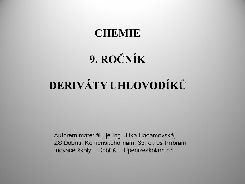 CHEMIE 9.ROČNÍK DERIVÁTY UHLOVODÍKŮ Autorem materiálu je Ing.