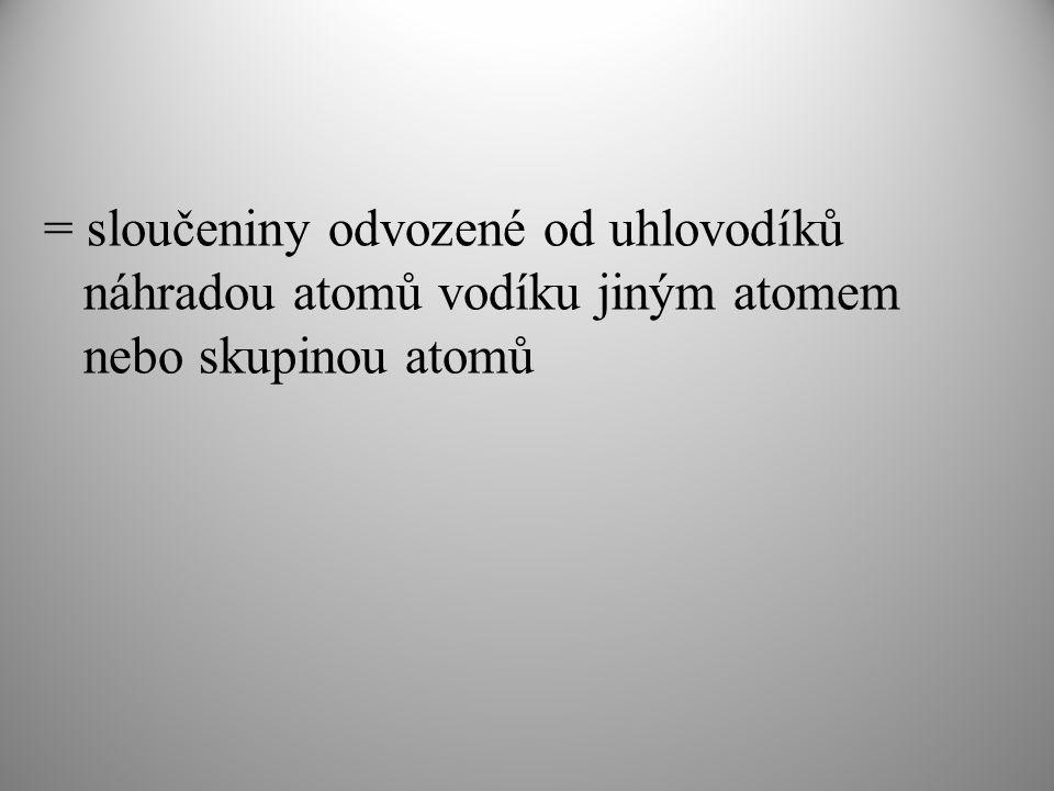 = sloučeniny odvozené od uhlovodíků náhradou atomů vodíku jiným atomem nebo skupinou atomů