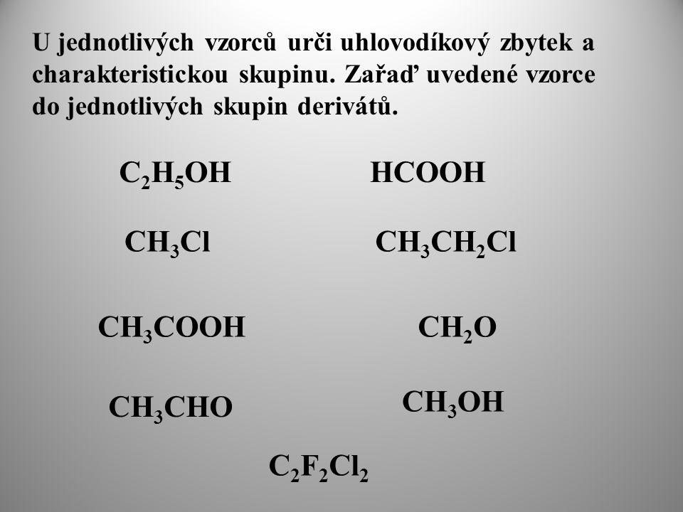 U jednotlivých vzorců urči uhlovodíkový zbytek a charakteristickou skupinu.