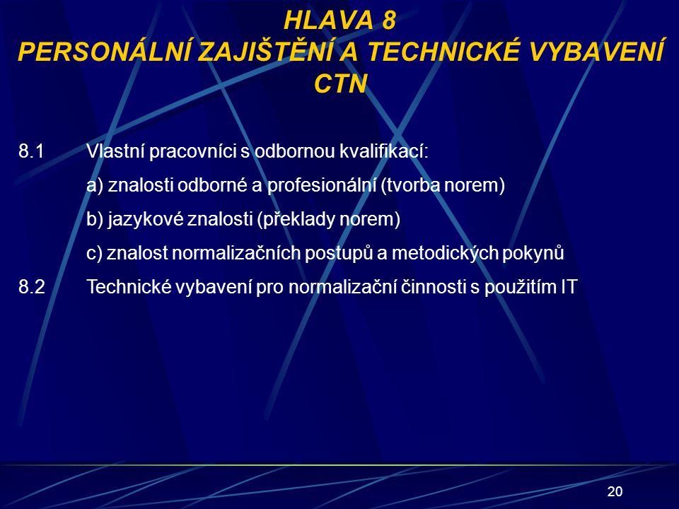 20 HLAVA 8 PERSONÁLNÍ ZAJIŠTĚNÍ A TECHNICKÉ VYBAVENÍ CTN 8.1Vlastní pracovníci s odbornou kvalifikací: a) znalosti odborné a profesionální (tvorba nor