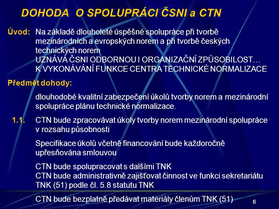 7 DOHODA O SPOLUPRÁCI ČSNI a CTN 1.2.ČSNI poskytne CTN všechny potřebné informace ČSNI bude přednostně zadávat CTN všechny úkoly tvorby norem v oboru působnosti.
