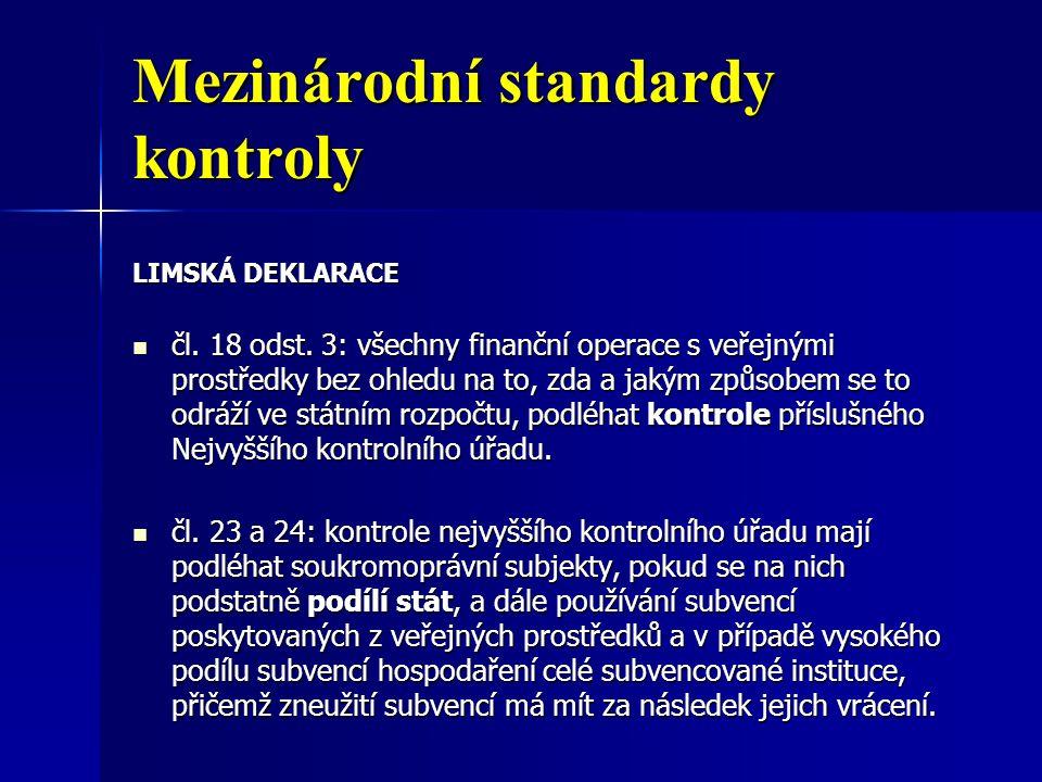 Mezinárodní standardy kontroly LIMSKÁ DEKLARACE čl. 18 odst. 3: všechny finanční operace s veřejnými prostředky bez ohledu na to, zda a jakým způsobem
