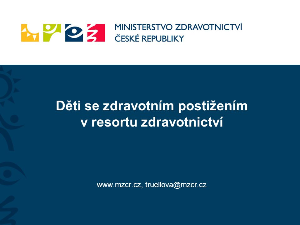 Děti se zdravotním postižením v resortu zdravotnictví www.mzcr.cz, truellova@mzcr.cz