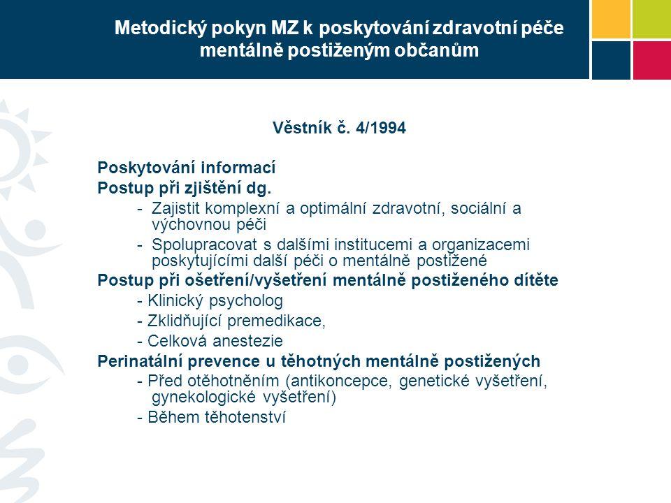 Metodický pokyn MZ k poskytování zdravotní péče mentálně postiženým občanům Věstník č. 4/1994 Poskytování informací Postup při zjištění dg. -Zajistit