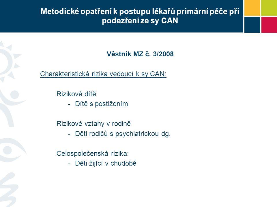 Metodické opatření k postupu lékařů primární péče při podezření ze sy CAN Věstník MZ č. 3/2008 Charakteristická rizika vedoucí k sy CAN: Rizikové dítě