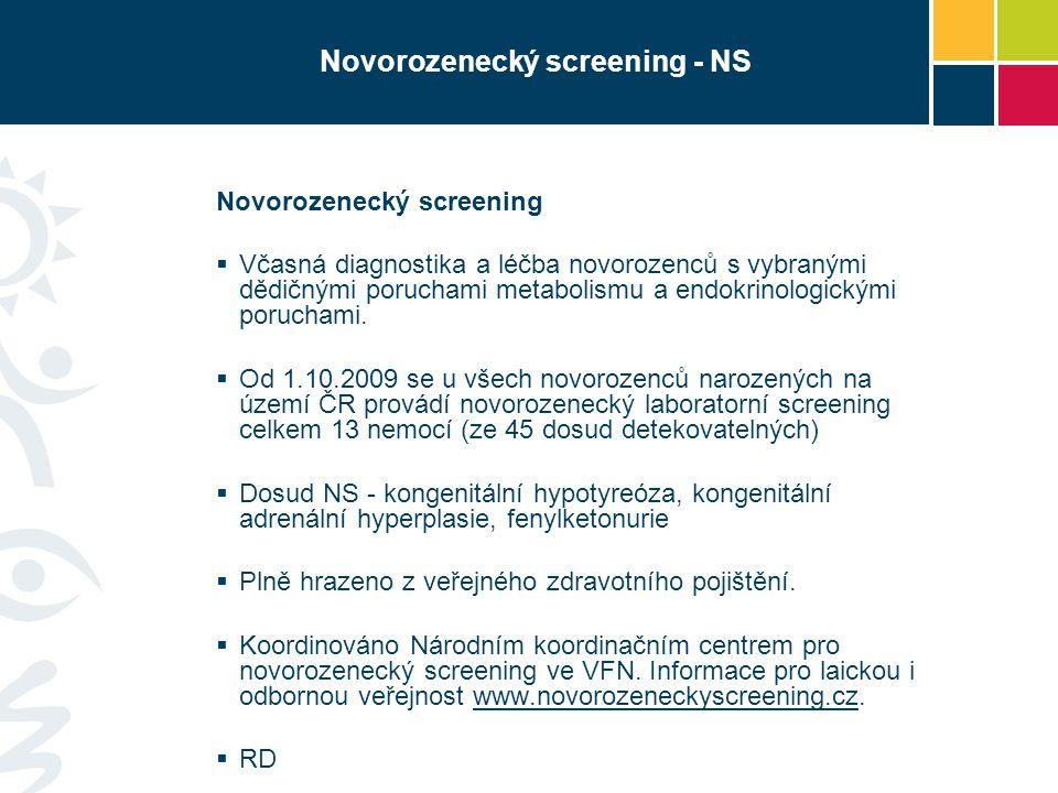 Novorozenecký screening - NS Novorozenecký screening  Včasná diagnostika a léčba novorozenců s vybranými dědičnými poruchami metabolismu a endokrinol