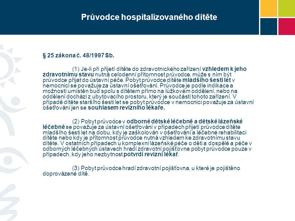 Průvodce hospitalizovaného dítěte § 25 zákona č. 48/1997 Sb. (1) Je-li při přijetí dítěte do zdravotnického zařízení vzhledem k jeho zdravotnímu stavu