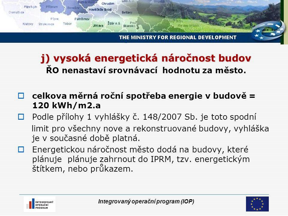 Integrovaný operační program (IOP) j) vysoká energetická náročnost budov ŘO nenastaví srovnávací hodnotu za město.