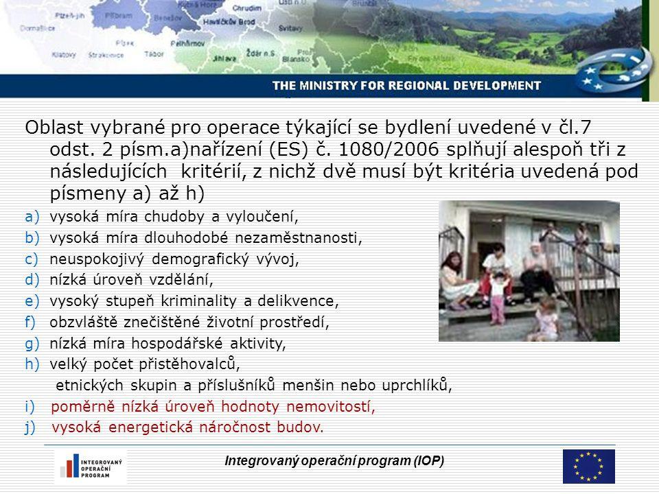 Integrovaný operační program (IOP) Oblast vybrané pro operace týkající se bydlení uvedené v čl.7 odst.