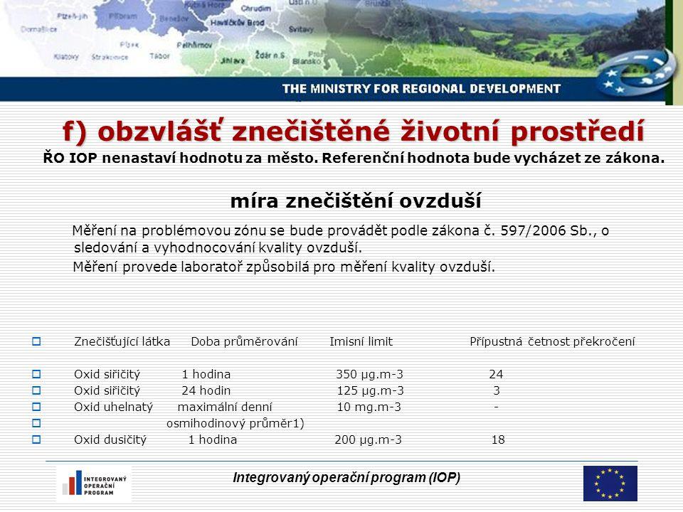 Integrovaný operační program (IOP) f) obzvlášť znečištěné životní prostředí ŘO IOP nenastaví hodnotu za město.