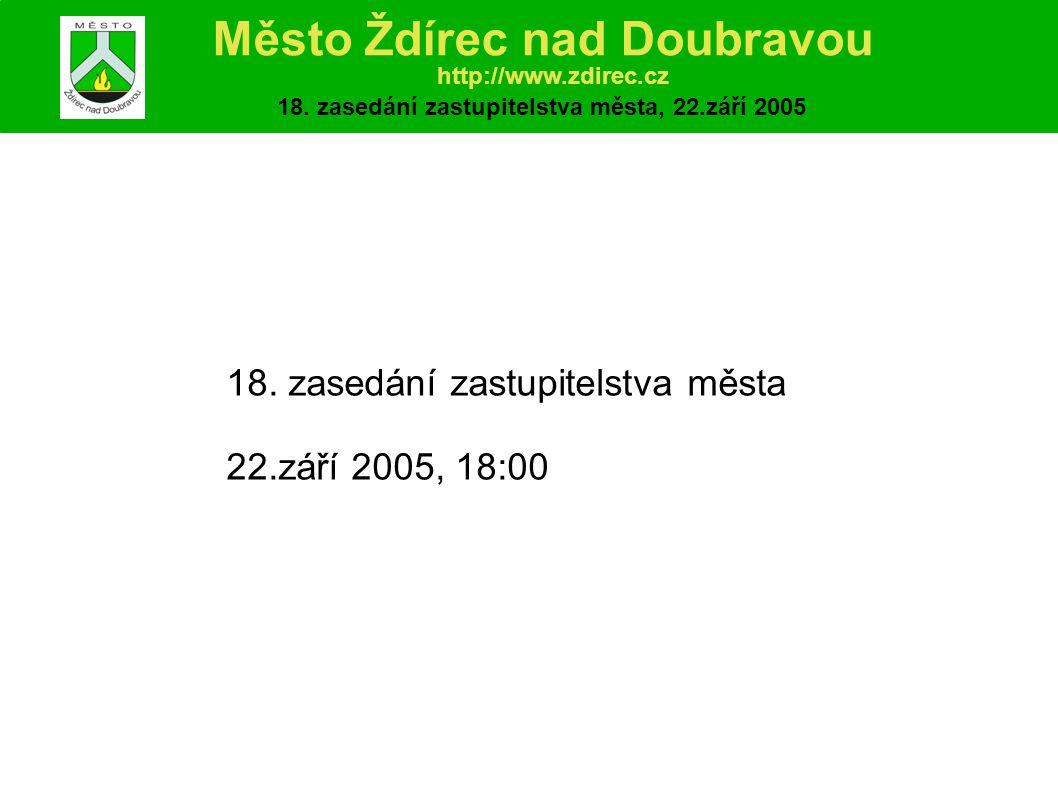 18. zasedání zastupitelstva města 22.září 2005, 18:00 Město Ždírec nad Doubravou http://www.zdirec.cz 18. zasedání zastupitelstva města, 22.září 2005
