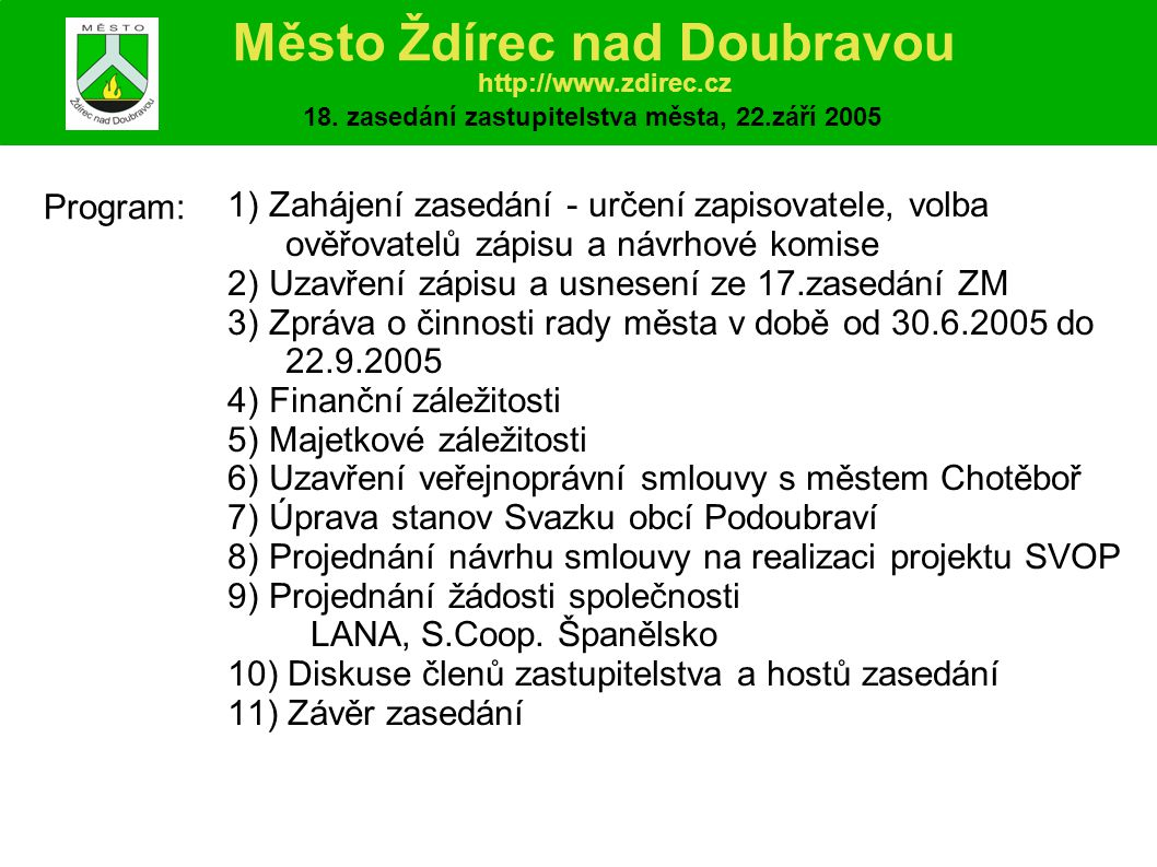 1) Zahájení zasedání - určení zapisovatele, volba ověřovatelů zápisu a návrhové komise Město Ždírec nad Doubravou http://www.zdirec.cz 18.