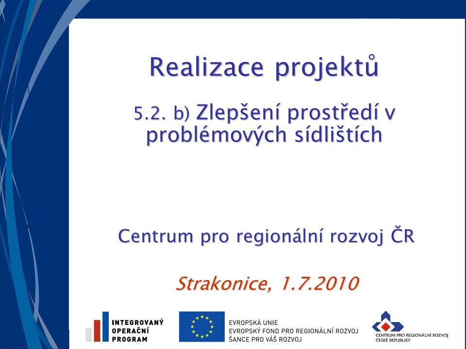 Realizace projektů 5.2. b) Zlepšení prostředí v problémových sídlištích Centrum pro regionální rozvoj ČR Strakonice, 1.7.2010