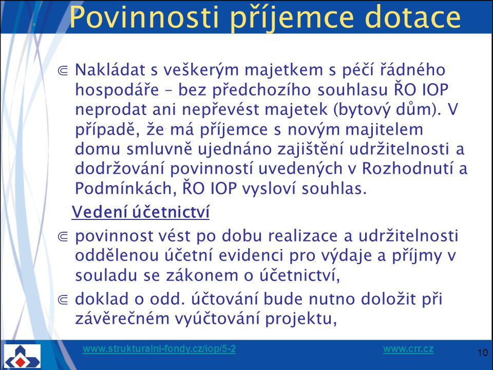 www.strukturalni-fondy.cz/iop/5-2www.strukturalni-fondy.cz/iop/5-2 www.crr.czwww.crr.cz Povinnosti příjemce dotace ⋐Nakládat s veškerým majetkem s péč