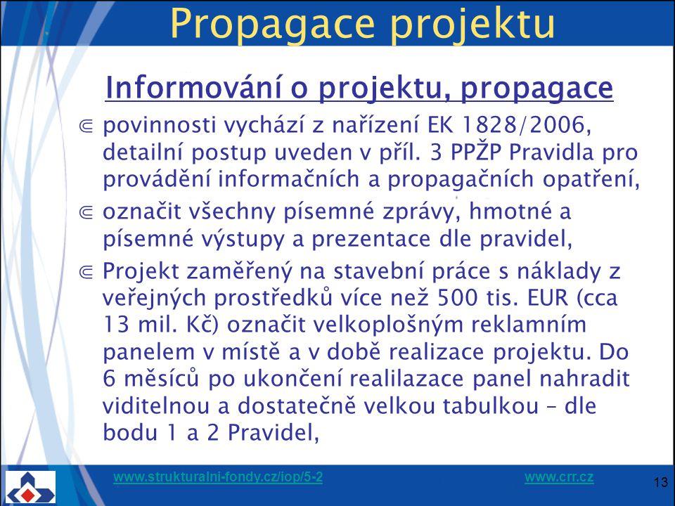 www.strukturalni-fondy.cz/iop/5-2www.strukturalni-fondy.cz/iop/5-2 www.crr.czwww.crr.cz Propagace projektu Informování o projektu, propagace ⋐povinnosti vychází z nařízení EK 1828/2006, detailní postup uveden v příl.