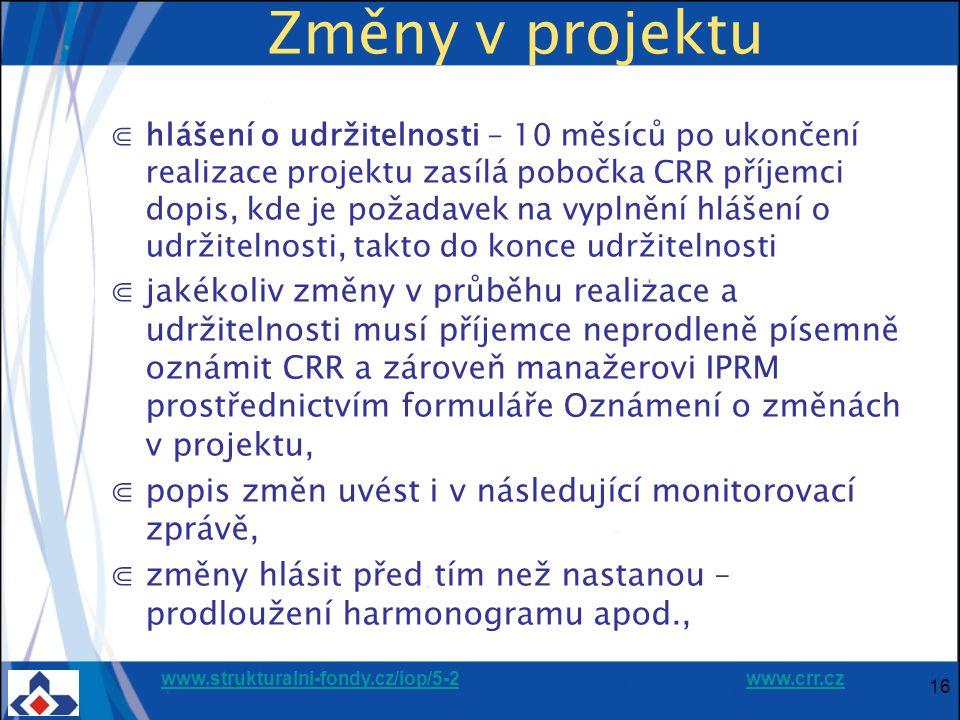 www.strukturalni-fondy.cz/iop/5-2www.strukturalni-fondy.cz/iop/5-2 www.crr.czwww.crr.cz Změny v projektu ⋐hlášení o udržitelnosti – 10 měsíců po ukonč