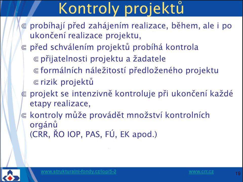 www.strukturalni-fondy.cz/iop/5-2www.strukturalni-fondy.cz/iop/5-2 www.crr.czwww.crr.cz 19 Kontroly projektů ⋐probíhají před zahájením realizace, během, ale i po ukončení realizace projektu, ⋐před schválením projektů probíhá kontrola ⋐přijatelnosti projektu a žadatele ⋐formálních náležitostí předloženého projektu ⋐rizik projektů ⋐projekt se intenzivně kontroluje při ukončení každé etapy realizace, ⋐kontroly může provádět množství kontrolních orgánů (CRR, ŘO IOP, PAS, FÚ, EK apod.)