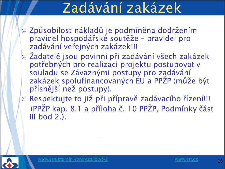www.strukturalni-fondy.cz/iop/5-2www.strukturalni-fondy.cz/iop/5-2 www.crr.czwww.crr.cz 20 Zadávání zakázek ⋐Způsobilost nákladů je podmíněna dodržením pravidel hospodářské soutěže – pravidel pro zadávání veřejných zakázek!!.