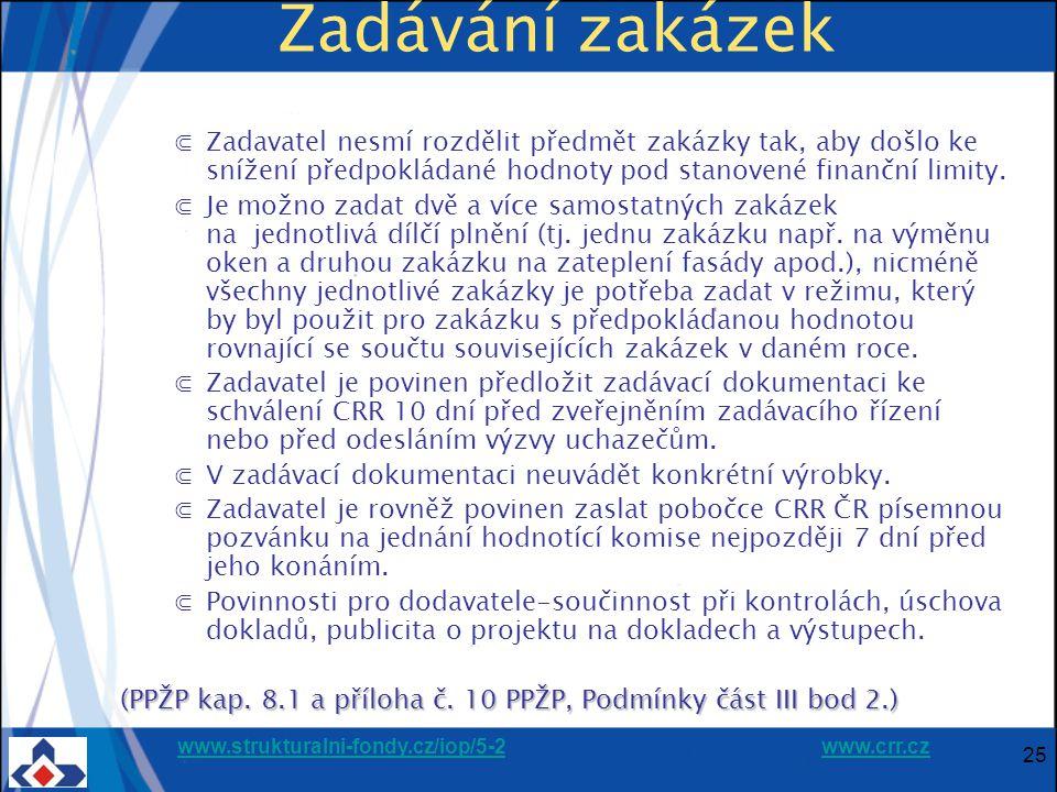 www.strukturalni-fondy.cz/iop/5-2www.strukturalni-fondy.cz/iop/5-2 www.crr.czwww.crr.cz 25 Zadávání zakázek ⋐Zadavatel nesmí rozdělit předmět zakázky