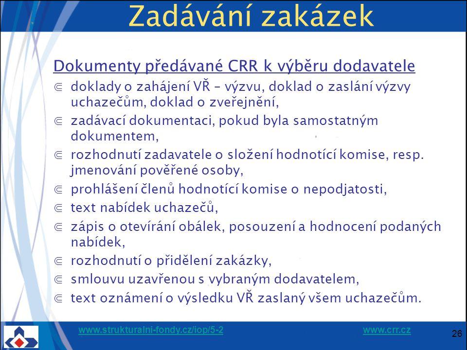 www.strukturalni-fondy.cz/iop/5-2www.strukturalni-fondy.cz/iop/5-2 www.crr.czwww.crr.cz Zadávání zakázek Dokumenty předávané CRR k výběru dodavatele ⋐