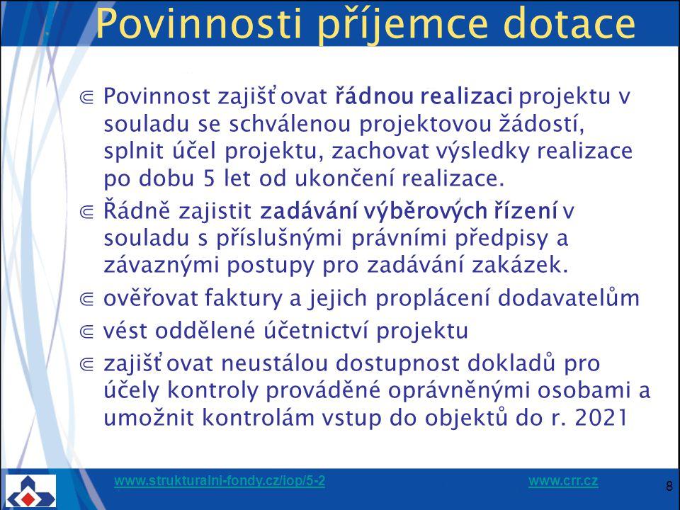 www.strukturalni-fondy.cz/iop/5-2www.strukturalni-fondy.cz/iop/5-2 www.crr.czwww.crr.cz Povinnosti příjemce dotace ⋐Povinnost zajišťovat řádnou realiz
