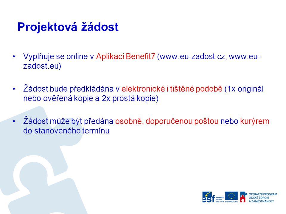 Projektová žádost Vyplňuje se online v Aplikaci Benefit7 (www.eu-zadost.cz, www.eu- zadost.eu) Žádost bude předkládána v elektronické i tištěné podobě