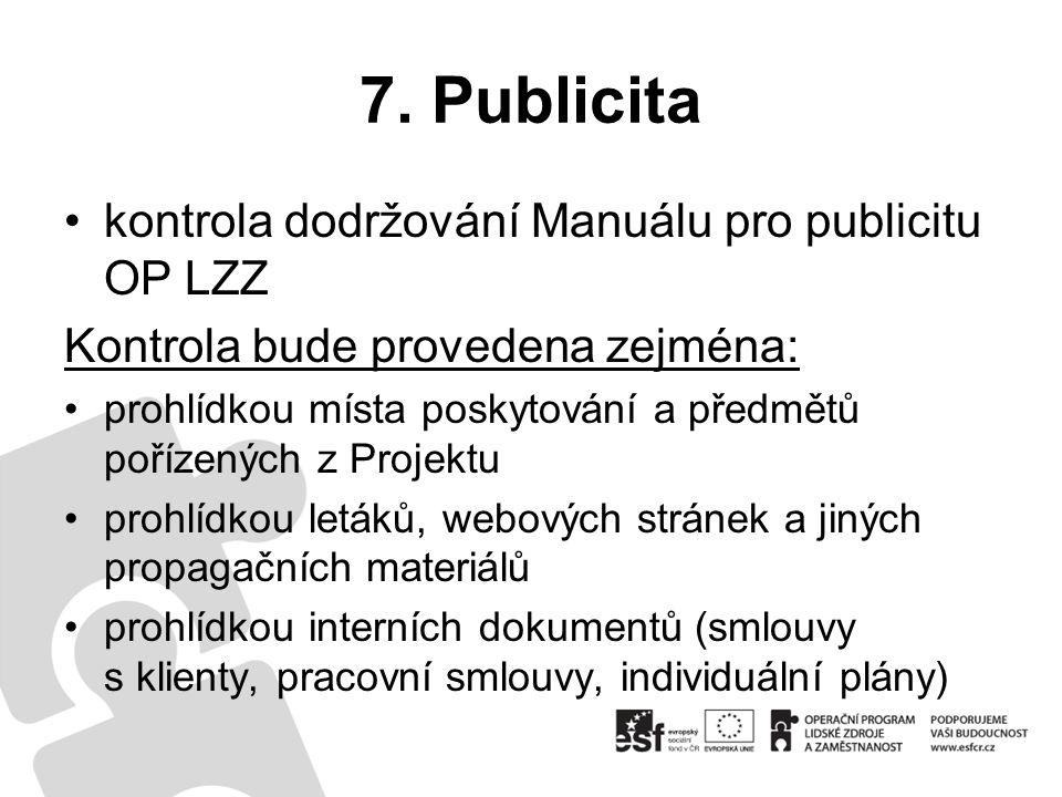 7. Publicita kontrola dodržování Manuálu pro publicitu OP LZZ Kontrola bude provedena zejména: prohlídkou místa poskytování a předmětů pořízených z Pr