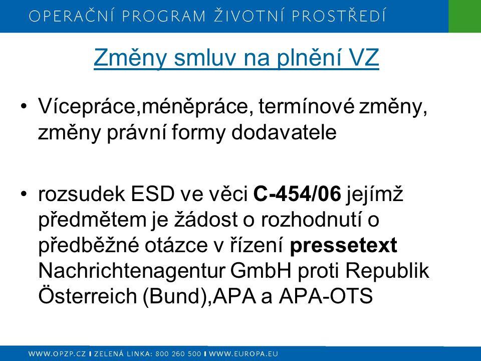 Změny smluv na plnění VZ Vícepráce,méněpráce, termínové změny, změny právní formy dodavatele rozsudek ESD ve věci C-454/06 jejímž předmětem je žádost o rozhodnutí o předběžné otázce v řízení pressetext Nachrichtenagentur GmbH proti Republik Österreich (Bund),APA a APA-OTS