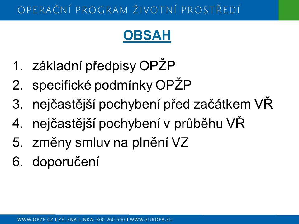 OBSAH 1.základní předpisy OPŽP 2.specifické podmínky OPŽP 3.nejčastější pochybení před začátkem VŘ 4.nejčastější pochybení v průběhu VŘ 5.změny smluv na plnění VZ 6.doporučení