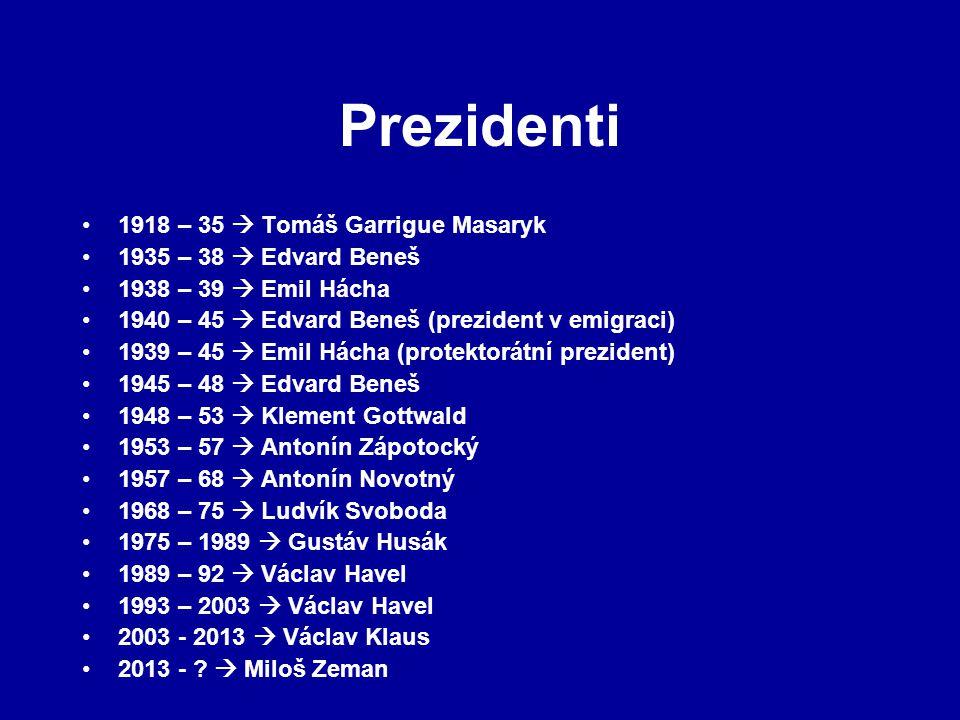 Prezidenti 1918 – 35  Tomáš Garrigue Masaryk 1935 – 38  Edvard Beneš 1938 – 39  Emil Hácha 1940 – 45  Edvard Beneš (prezident v emigraci) 1939 – 4