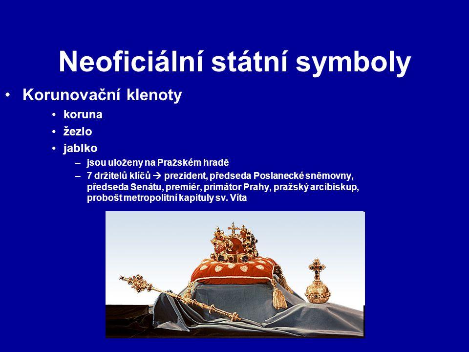 Neoficiální státní symboly Korunovační klenoty koruna žezlo jablko –jsou uloženy na Pražském hradě –7 držitelů klíčů  prezident, předseda Poslanecké