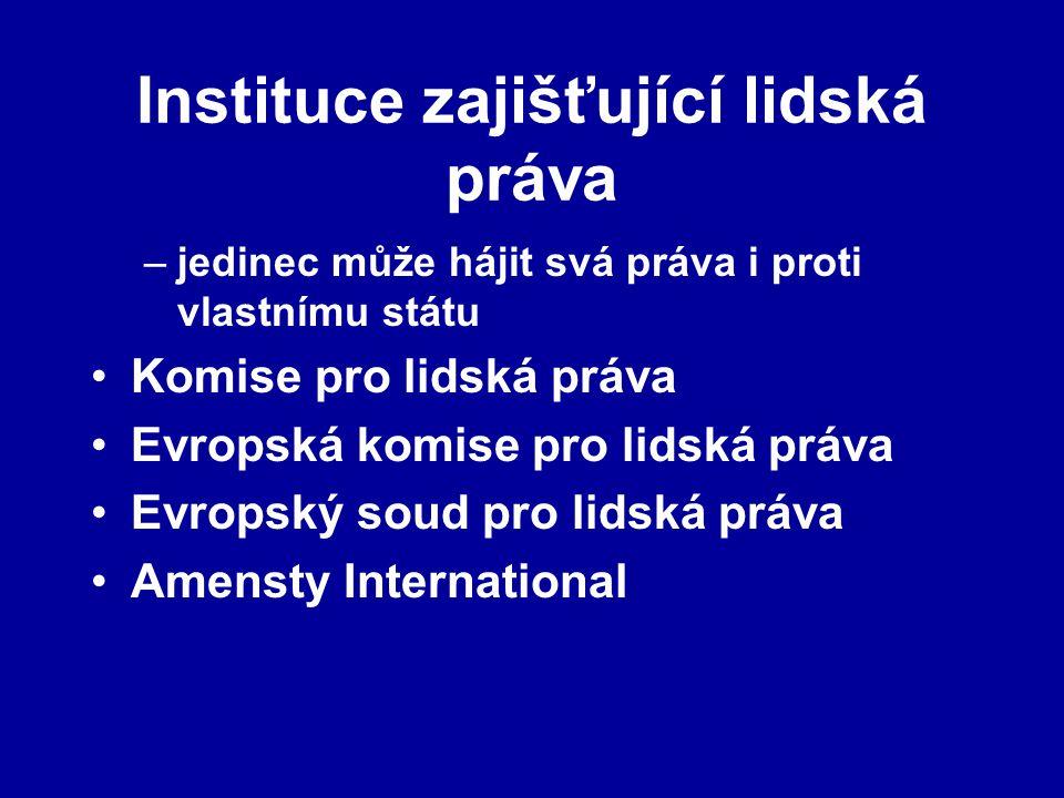 Instituce zajišťující lidská práva –jedinec může hájit svá práva i proti vlastnímu státu Komise pro lidská práva Evropská komise pro lidská práva Evro