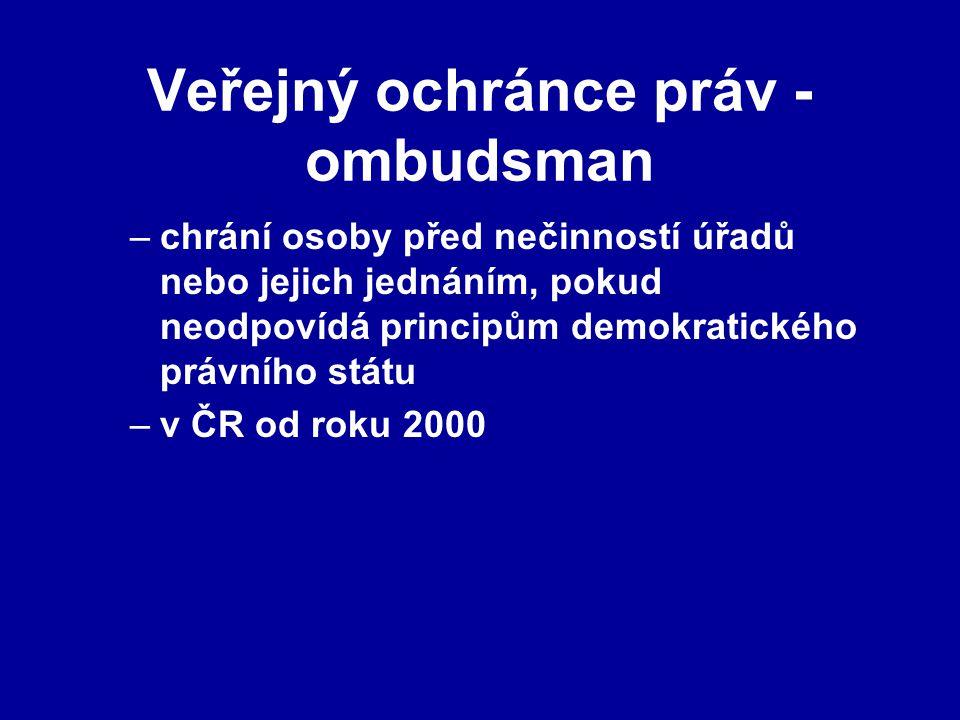 Veřejný ochránce práv - ombudsman –chrání osoby před nečinností úřadů nebo jejich jednáním, pokud neodpovídá principům demokratického právního státu –