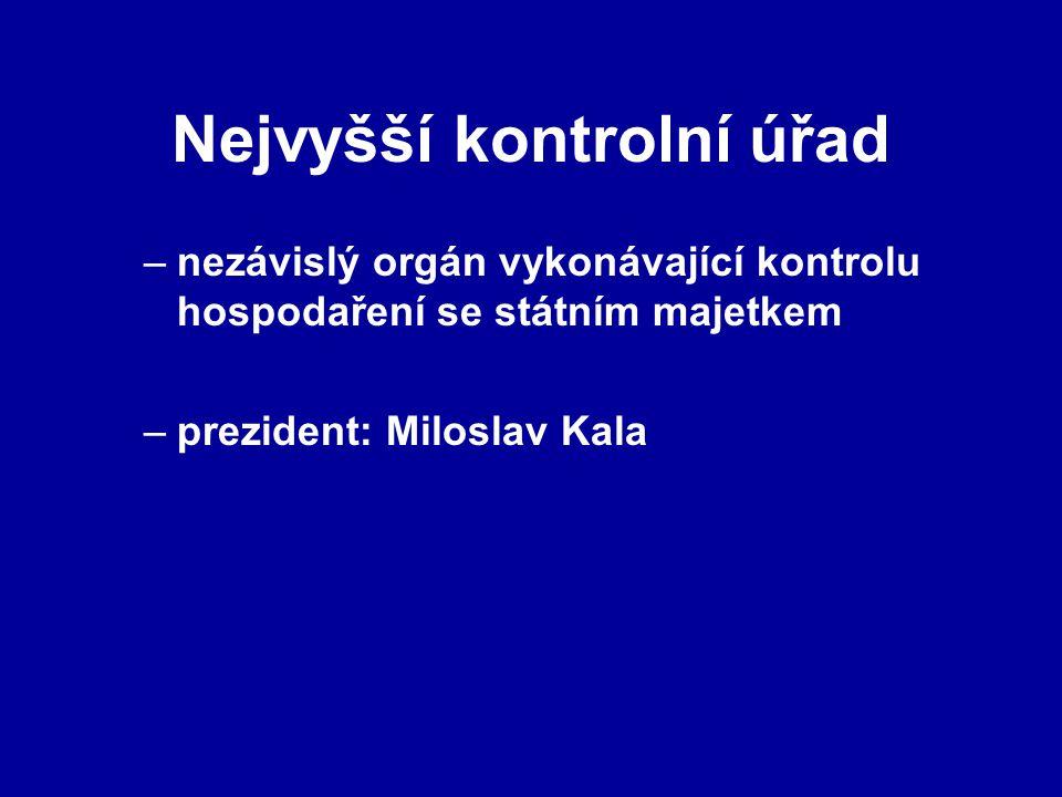 Nejvyšší kontrolní úřad –nezávislý orgán vykonávající kontrolu hospodaření se státním majetkem –prezident: Miloslav Kala