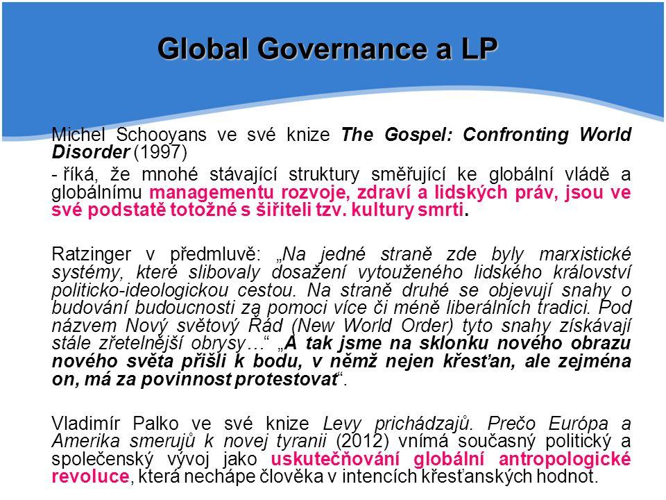 Michel Schooyans ve své knize The Gospel: Confronting World Disorder (1997) - říká, že mnohé stávající struktury směřující ke globální vládě a globálnímu managementu rozvoje, zdraví a lidských práv, jsou ve své podstatě totožné s šiřiteli tzv.